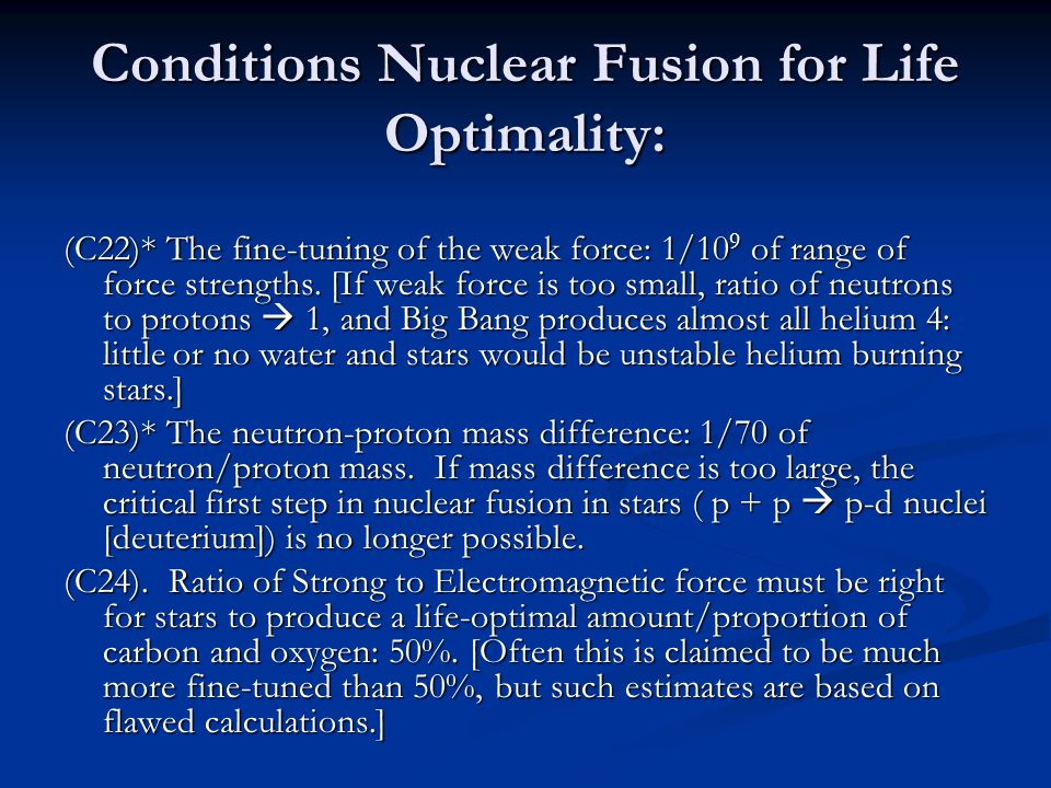 Conditions Nuclear Fusion for Life Optimality: (C22)* The fine-tuning of the weak force: 1/10 9 of range of force strengths.