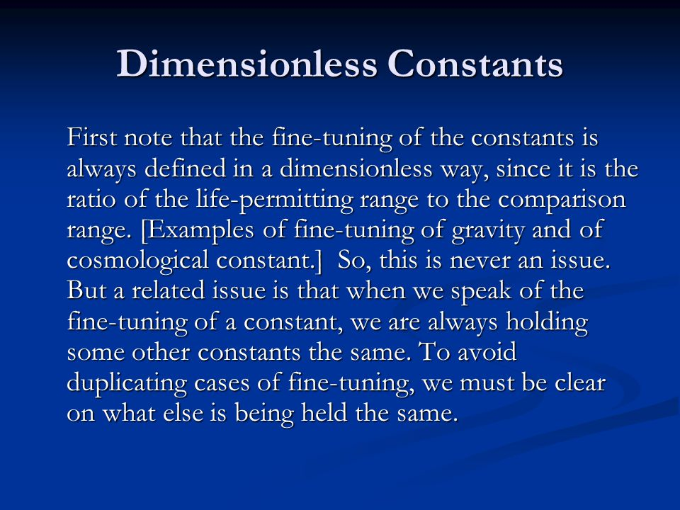 Dimensionless Constants First note that the fine-tuning of the constants is always defined in a dimensionless way, since it is the ratio of the life-permitting range to the comparison range.