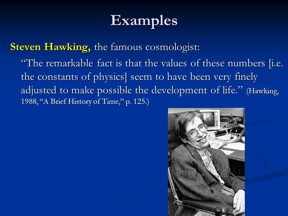 Examples Steven Hawking, the famous cosmologist: The remarkable fact is that the values of these numbers [i.e.