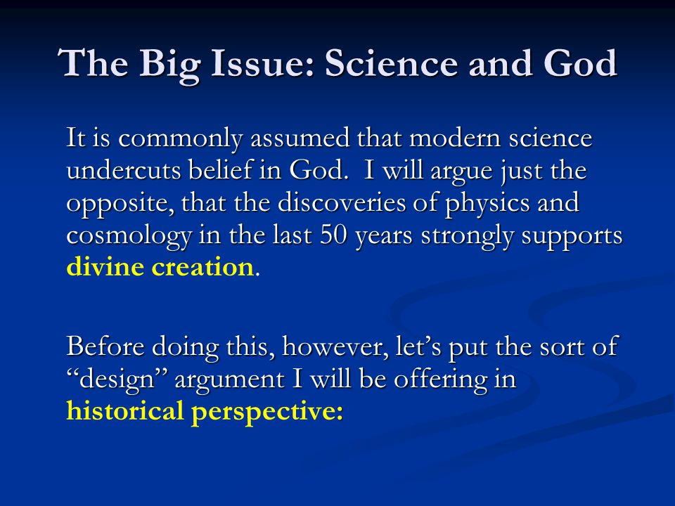 The Big Issue: Science and God It is commonly assumed that modern science undercuts belief in God.