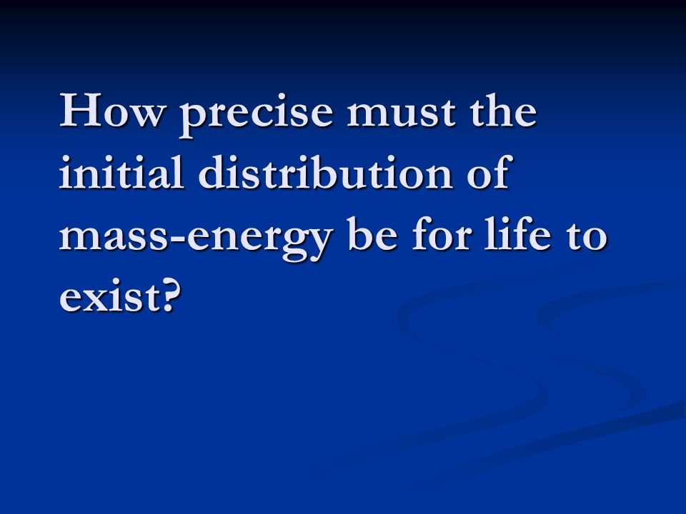 How precise must the initial distribution of mass-energy be for life to exist?