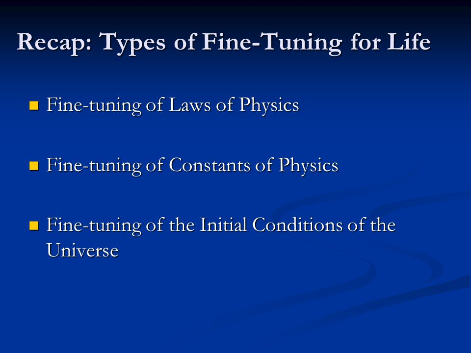 Recap: Types of Fine-Tuning for Life Fine-tuning of Laws of Physics Fine-tuning of Laws of Physics Fine-tuning of Constants of Physics Fine-tuning of