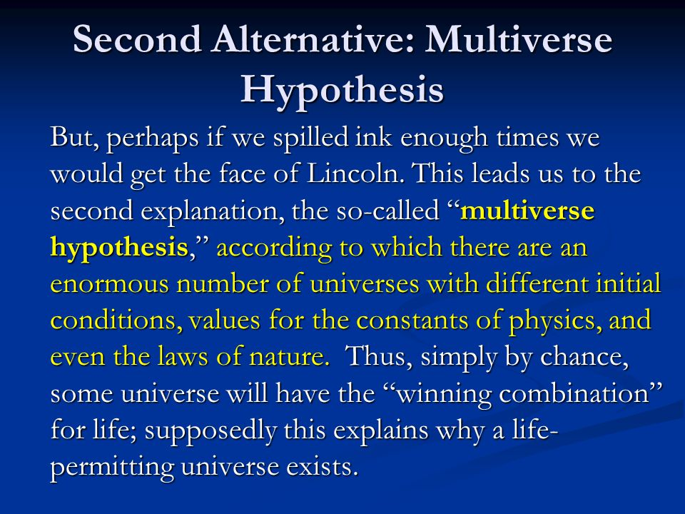 Second Alternative: Multiverse Hypothesis But, perhaps if we spilled ink enough times we would get the face of Lincoln.