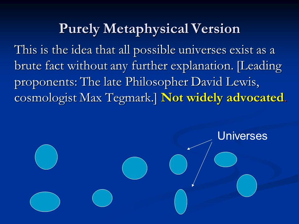 Purely Metaphysical Version This is the idea that all possible universes exist as a brute fact without any further explanation.