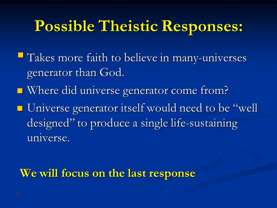 Possible Theistic Responses: Takes more faith to believe in many-universes generator than God.
