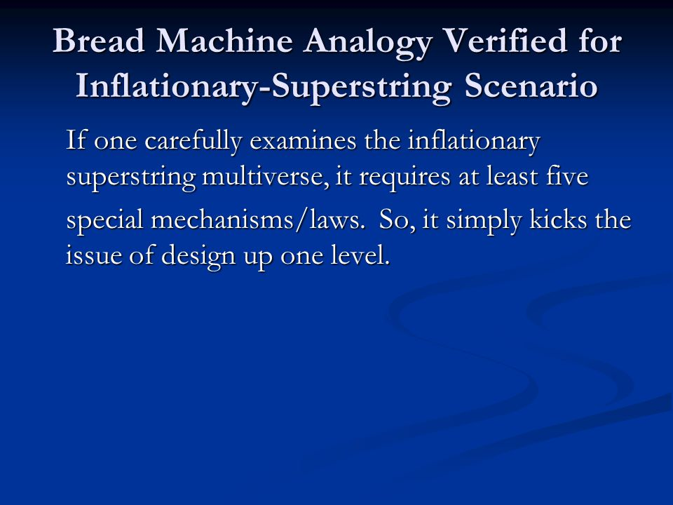 Bread Machine Analogy Verified for Inflationary-Superstring Scenario If one carefully examines the inflationary superstring multiverse, it requires at least five special mechanisms/laws.