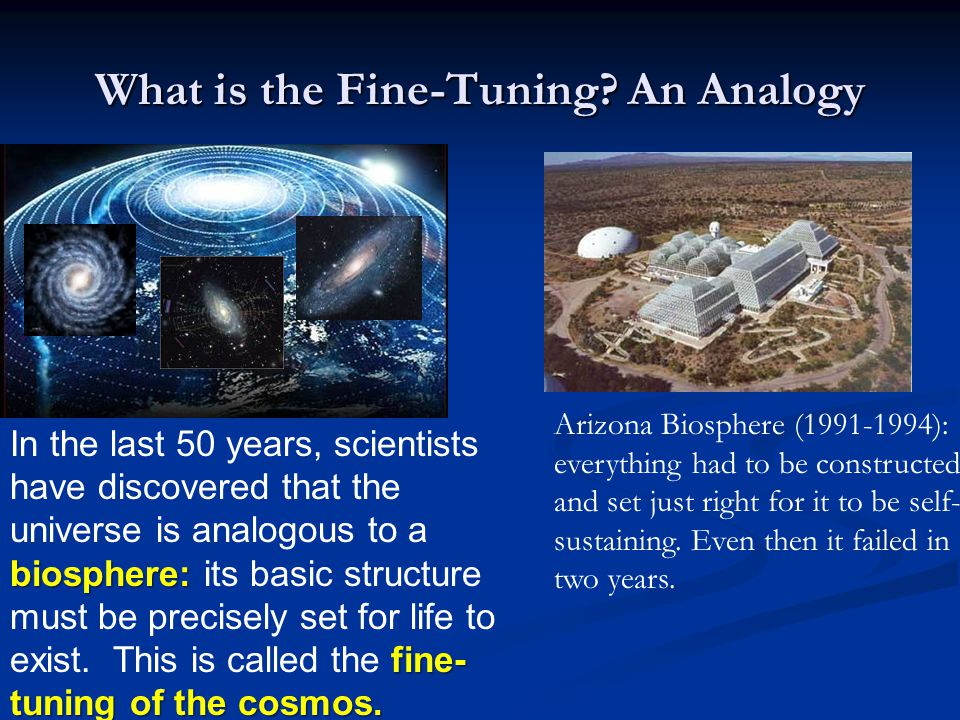 What is the Fine-Tuning.An Analogy biosphere: fine- tuning of the cosmos.