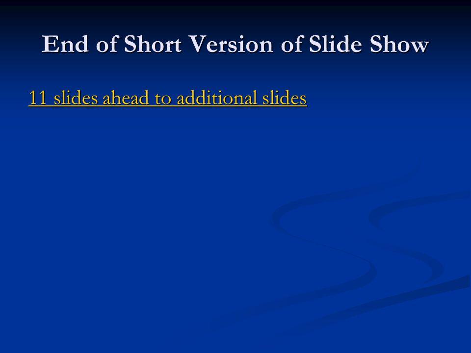 End of Short Version of Slide Show 11 slides ahead to additional slides 11 slides ahead to additional slides