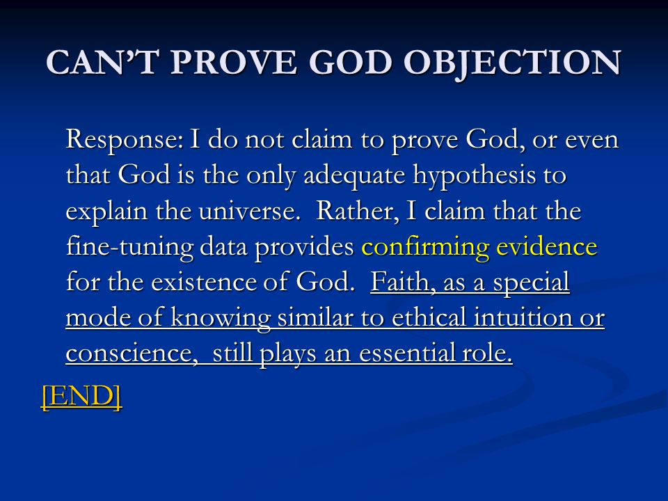 CANT PROVE GOD OBJECTION Response: I do not claim to prove God, or even that God is the only adequate hypothesis to explain the universe.