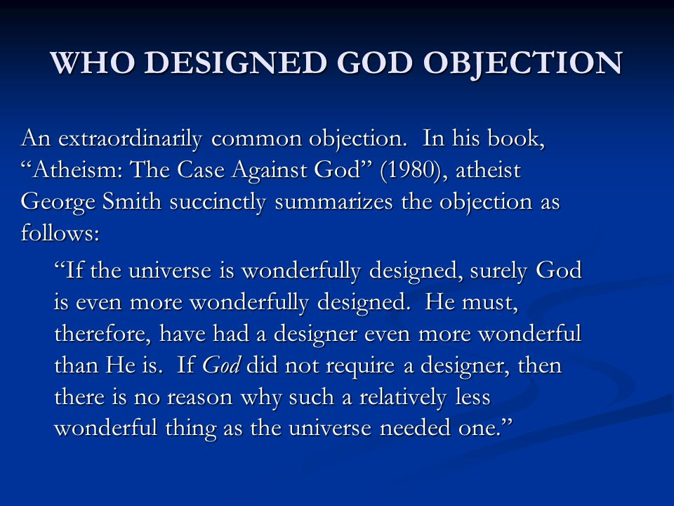 WHO DESIGNED GOD OBJECTION An extraordinarily common objection.