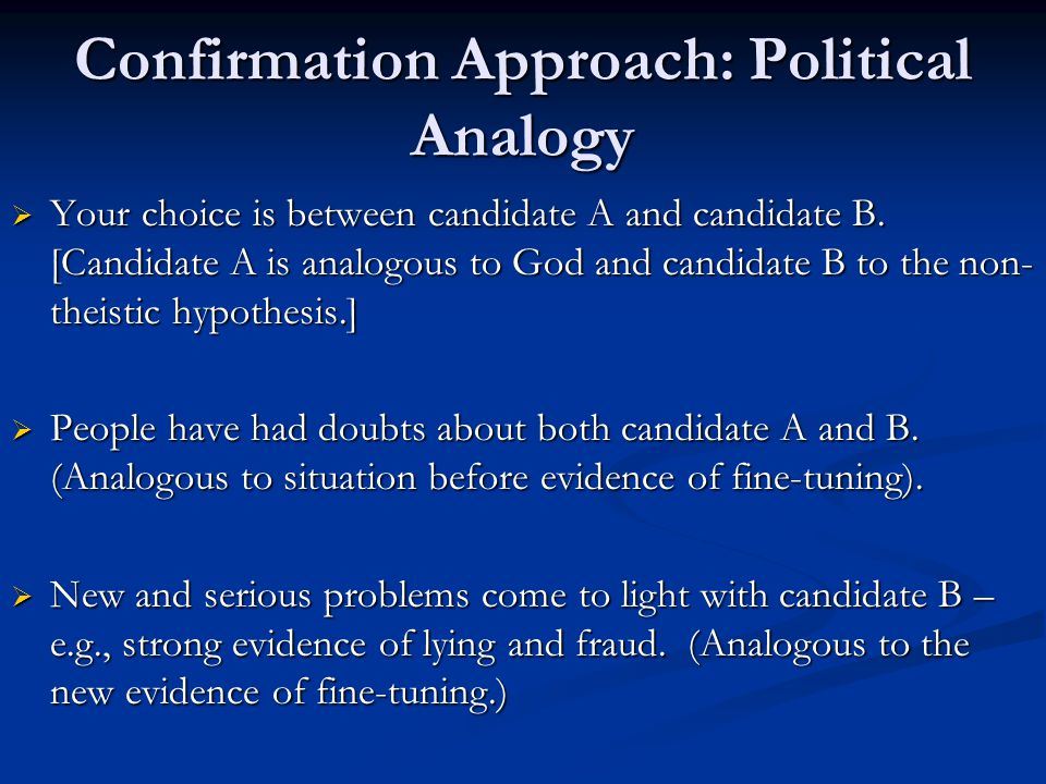 Confirmation Approach: Political Analogy Your choice is between candidate A and candidate B.