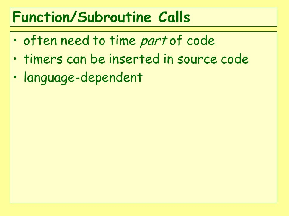 Function/Subroutine Calls often need to time part of code timers can be inserted in source code language-dependent