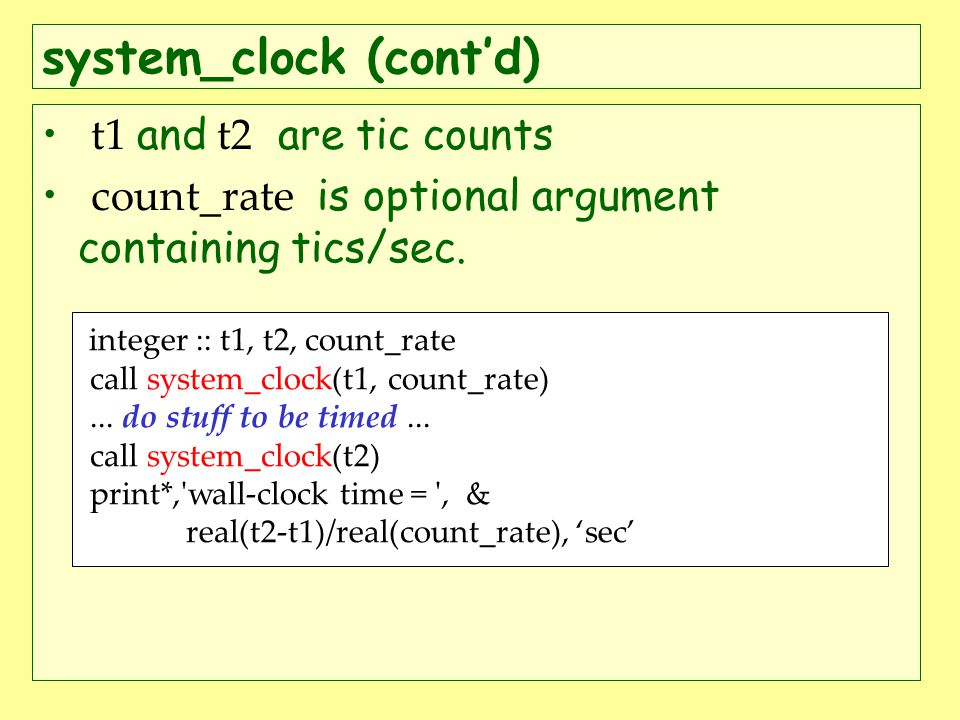 system_clock (contd) t1 and t2 are tic counts count_rate is optional argument containing tics/sec.