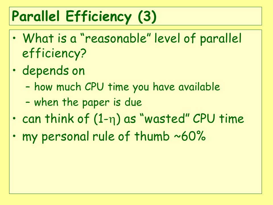 Parallel Efficiency (3) What is a reasonable level of parallel efficiency.