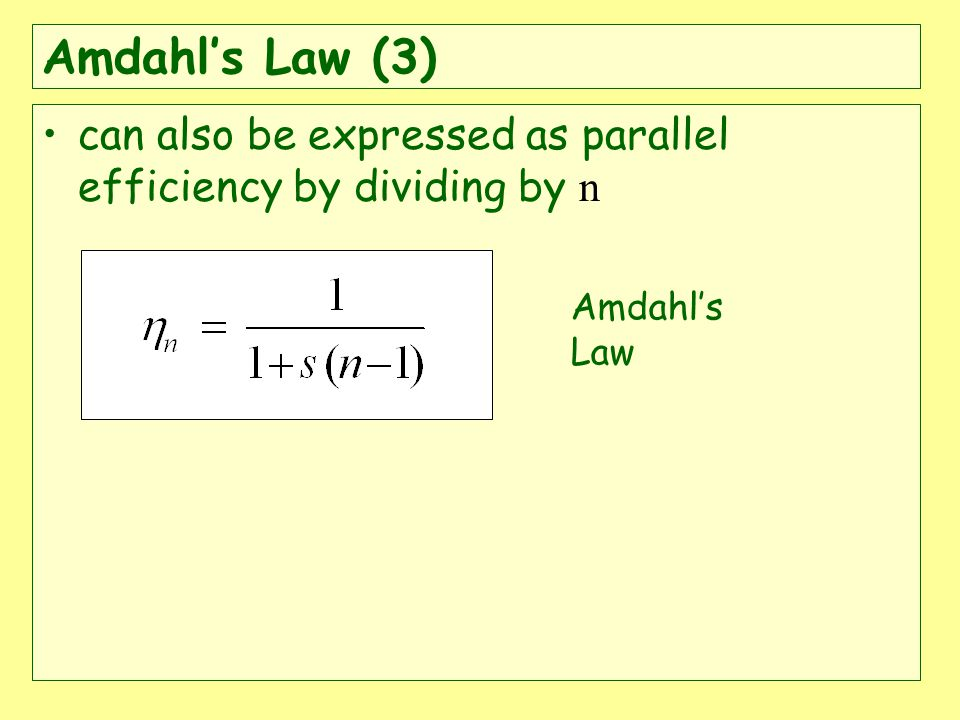 Amdahls Law (3) can also be expressed as parallel efficiency by dividing by n Amdahls Law