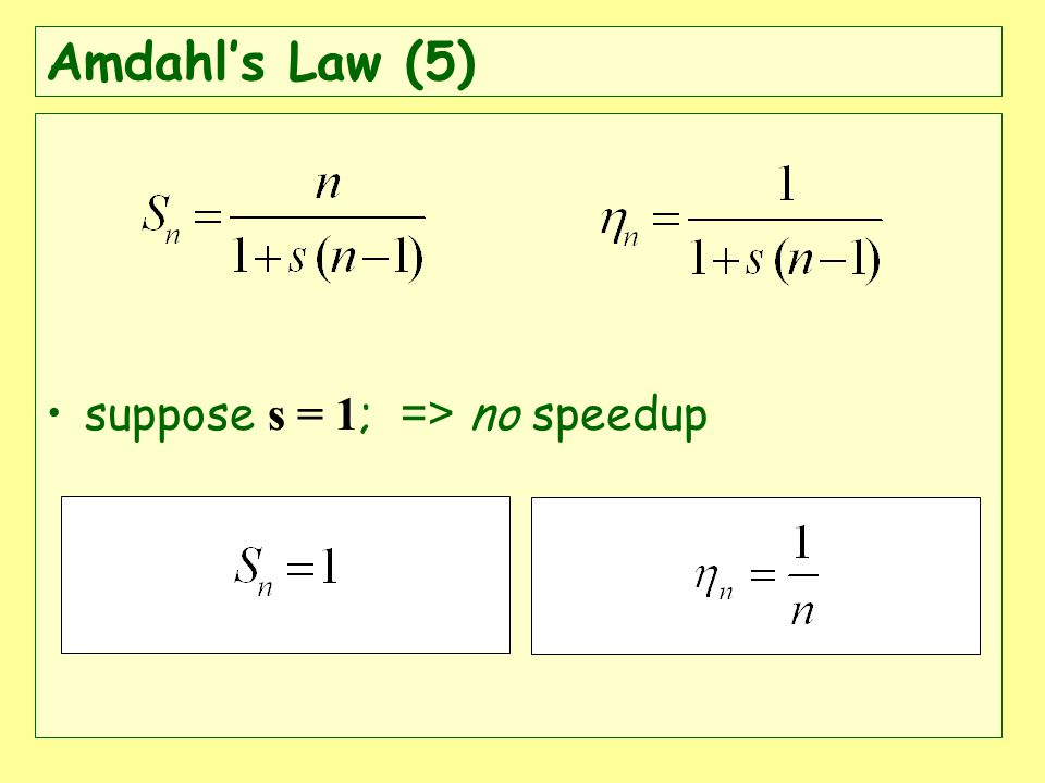 Amdahls Law (5) suppose s = 1 ; => no speedup