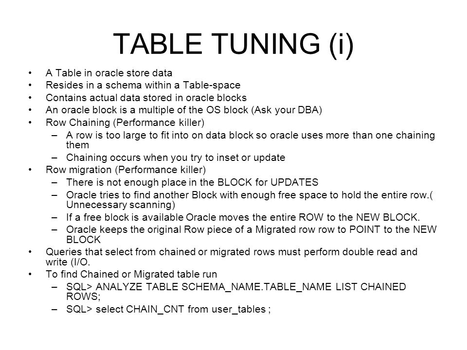 TABLE TUNING (i) A Table in oracle store data Resides in a schema within a Table-space Contains actual data stored in oracle blocks An oracle block is