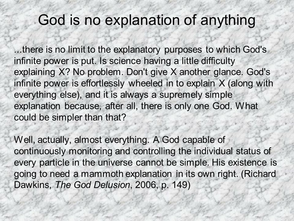 God is no explanation of anything...there is no limit to the explanatory purposes to which God s infinite power is put.