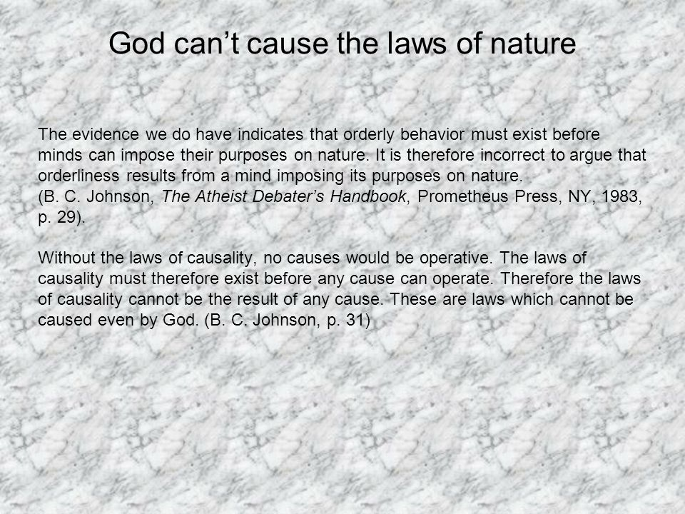 God cant cause the laws of nature The evidence we do have indicates that orderly behavior must exist before minds can impose their purposes on nature.