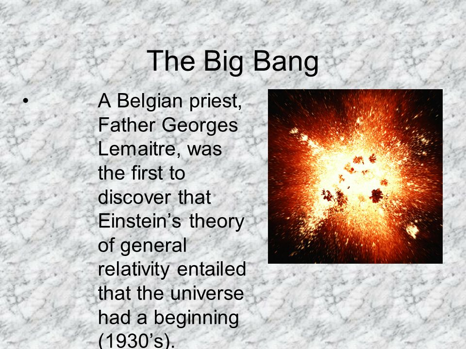 Proof of the Big Bang Astronomer Edwin Hubble observed the red shift of distant galaxies Universally agreed upon: time, space and matter began 13.7 billion years ago.