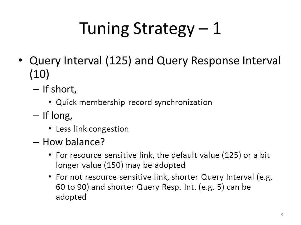 Tuning Strategy – 1 Query Interval (125) and Query Response Interval (10) – If short, Quick membership record synchronization – If long, Less link congestion – How balance.