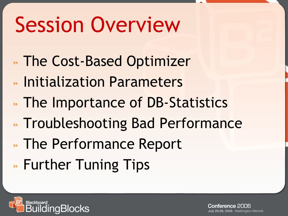 Session Overview » The Cost-Based Optimizer » Initialization Parameters » The Importance of DB-Statistics » Troubleshooting Bad Performance » The Perf