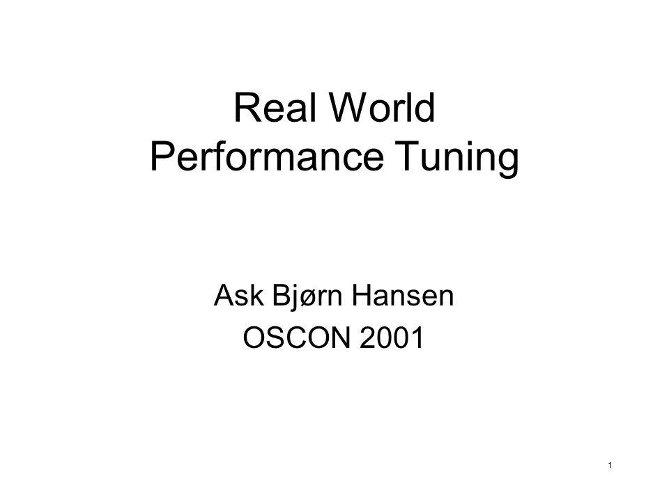 1 Real World Performance Tuning Ask Bjørn Hansen OSCON 2001