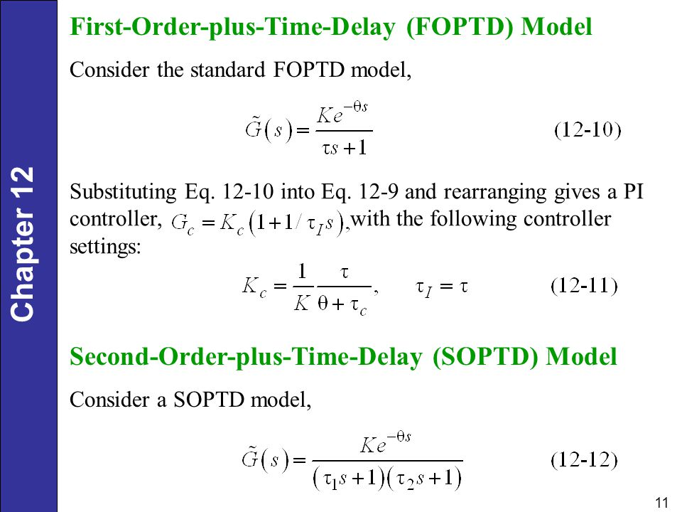 Chapter 12 11 First-Order-plus-Time-Delay (FOPTD) Model Consider the standard FOPTD model, Substituting Eq. 12-10 into Eq. 12-9 and rearranging gives