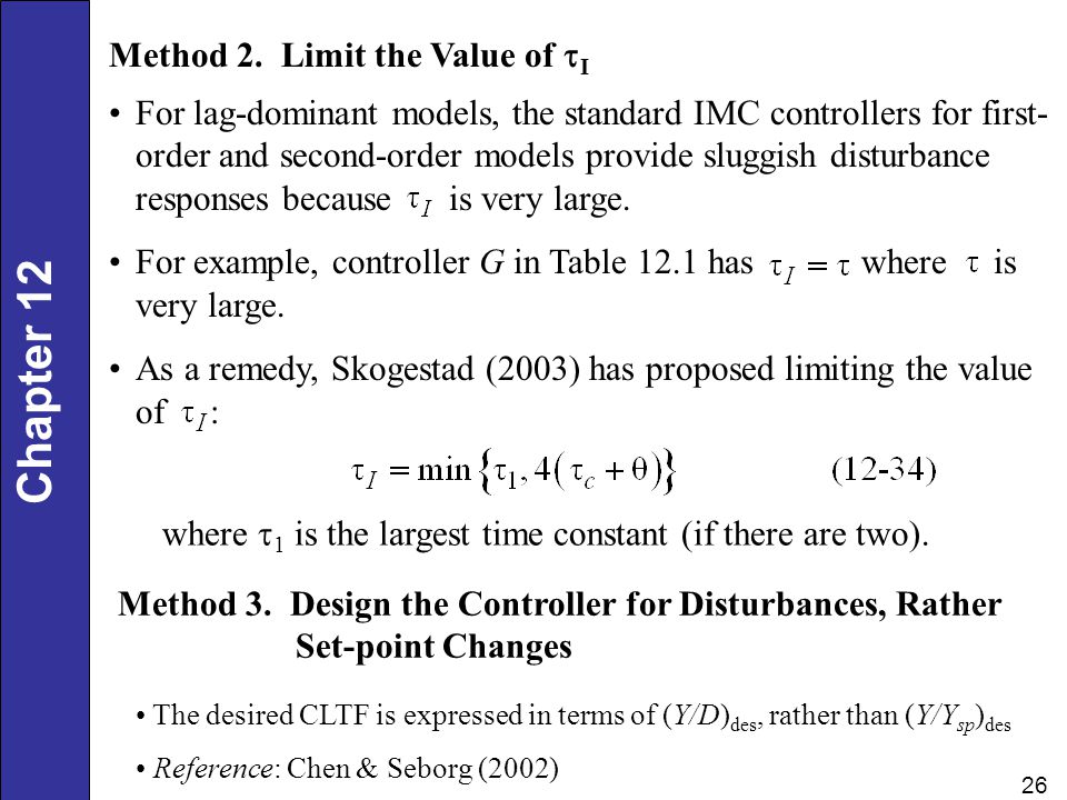 Chapter 12 26 Method 2. Limit the Value of I For lag-dominant models, the standard IMC controllers for first- order and second-order models provide sl