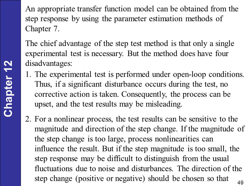 Chapter 12 49 An appropriate transfer function model can be obtained from the step response by using the parameter estimation methods of Chapter 7. Th