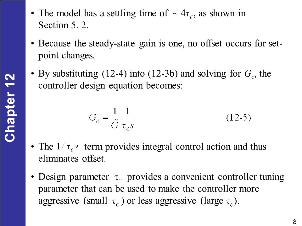 Chapter 12 8 The model has a settling time of ~ 4, as shown in Section 5. 2. Because the steady-state gain is one, no offset occurs for set- point cha
