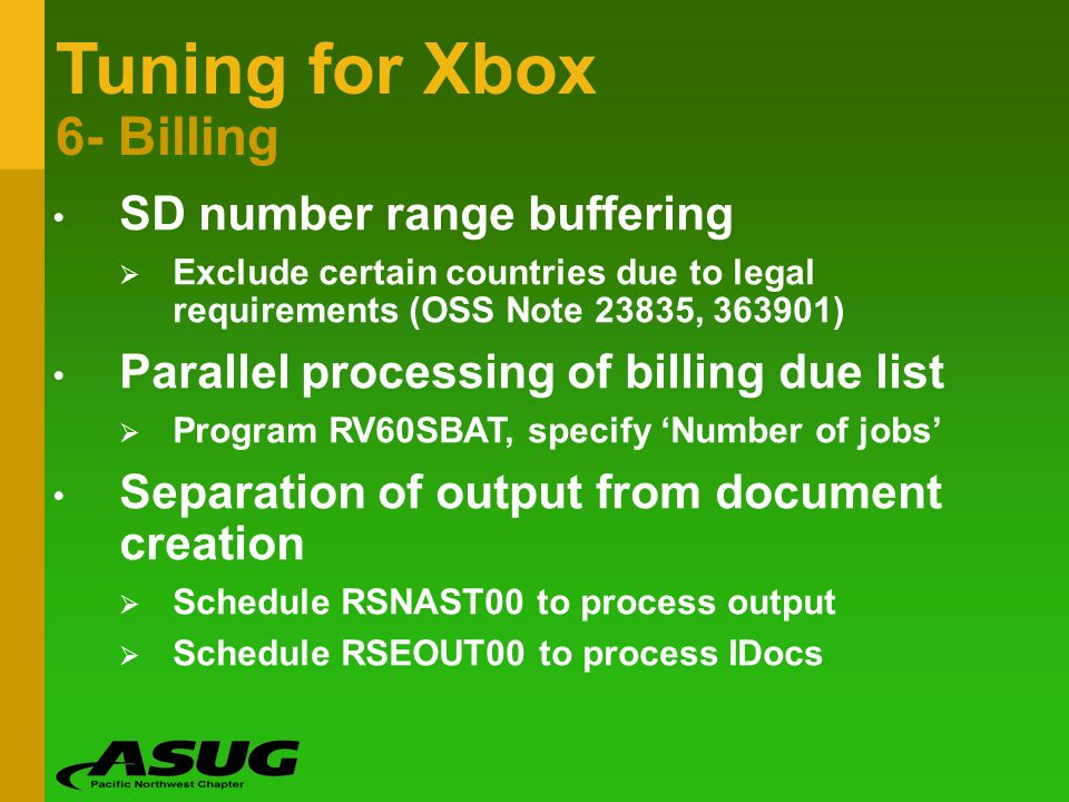 Tuning for Xbox 6- Billing SD number range buffering Exclude certain countries due to legal requirements (OSS Note 23835, 363901) Parallel processing