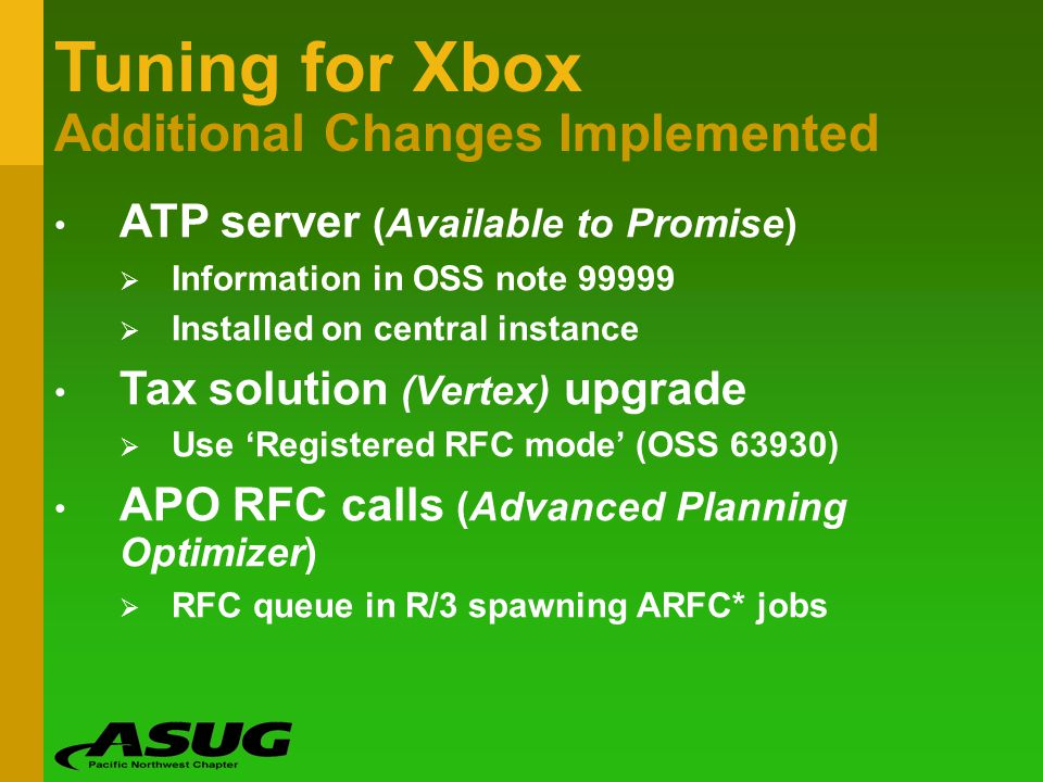 Tuning for Xbox Additional Changes Implemented ATP server (Available to Promise) Information in OSS note 99999 Installed on central instance Tax solut