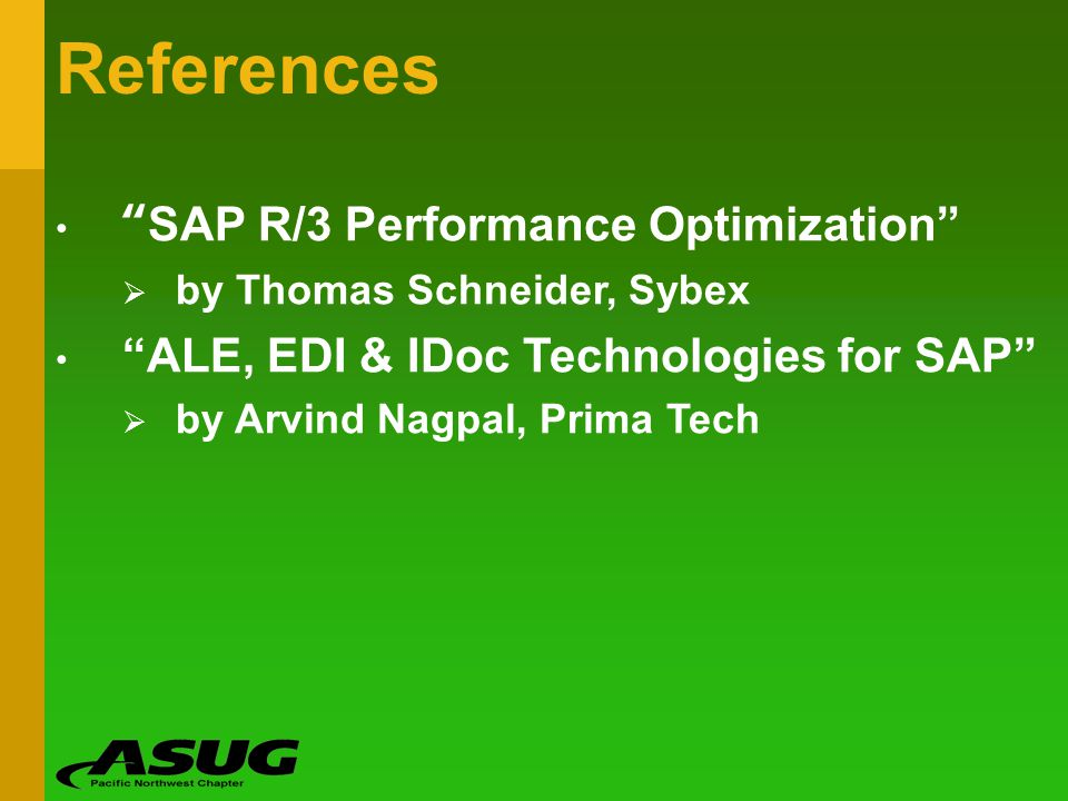References SAP R/3 Performance Optimization by Thomas Schneider, Sybex ALE, EDI & IDoc Technologies for SAP by Arvind Nagpal, Prima Tech