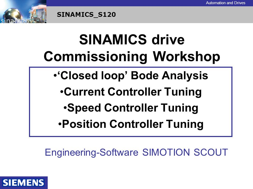 Automation and Drives SINAMICS_S120 SINAMICS drive Commissioning Workshop Closed loop Bode Analysis Current Controller Tuning Speed Controller Tuning