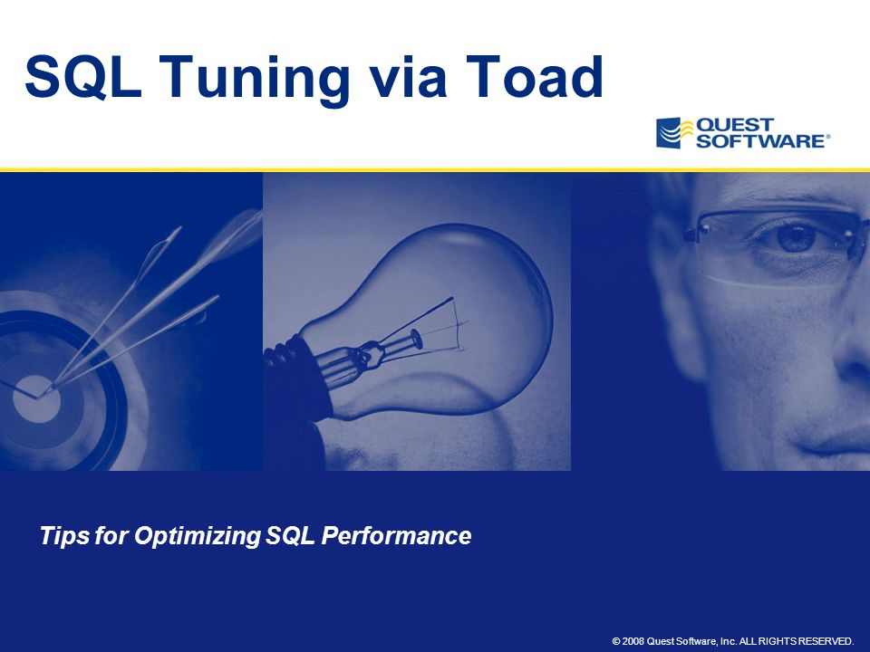 © 2008 Quest Software, Inc. ALL RIGHTS RESERVED. SQL Tuning via Toad Tips for Optimizing SQL Performance