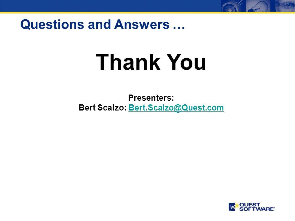 Presenters: Bert Scalzo: Bert.Scalzo@Quest.comBert.Scalzo@Quest.com Questions and Answers … Thank You