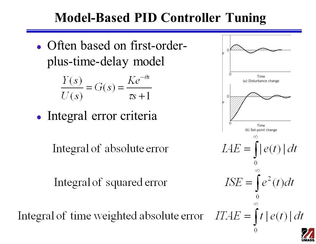 Model-Based PID Controller Tuning l Often based on first-order- plus-time-delay model l Integral error criteria