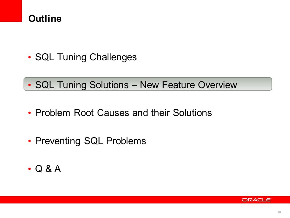 10 Outline SQL Tuning Challenges SQL Tuning Solutions – New Feature Overview Problem Root Causes and their Solutions Preventing SQL Problems Q & A