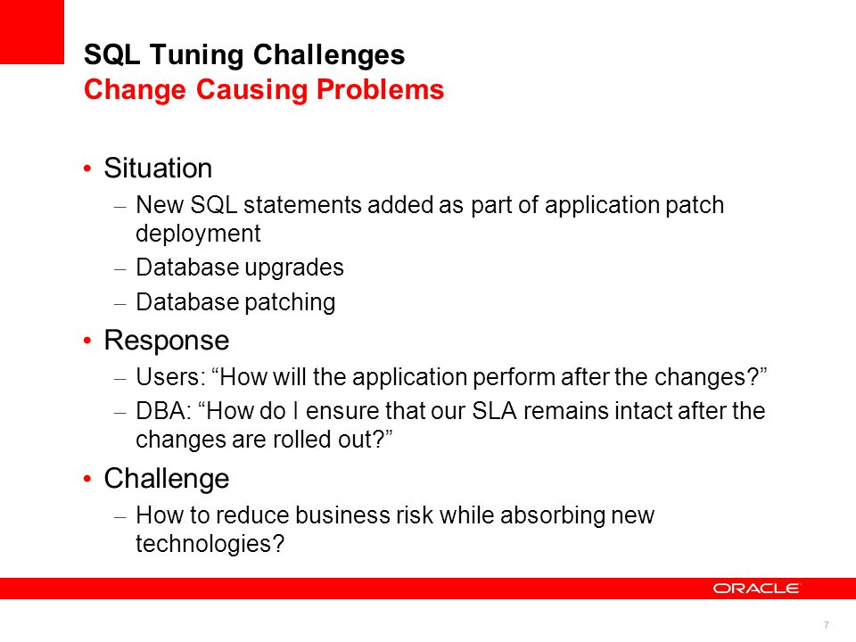 8 SQL Tuning Challenges Optimizer Statistics Management Situation – Data in Production has evolved over time.