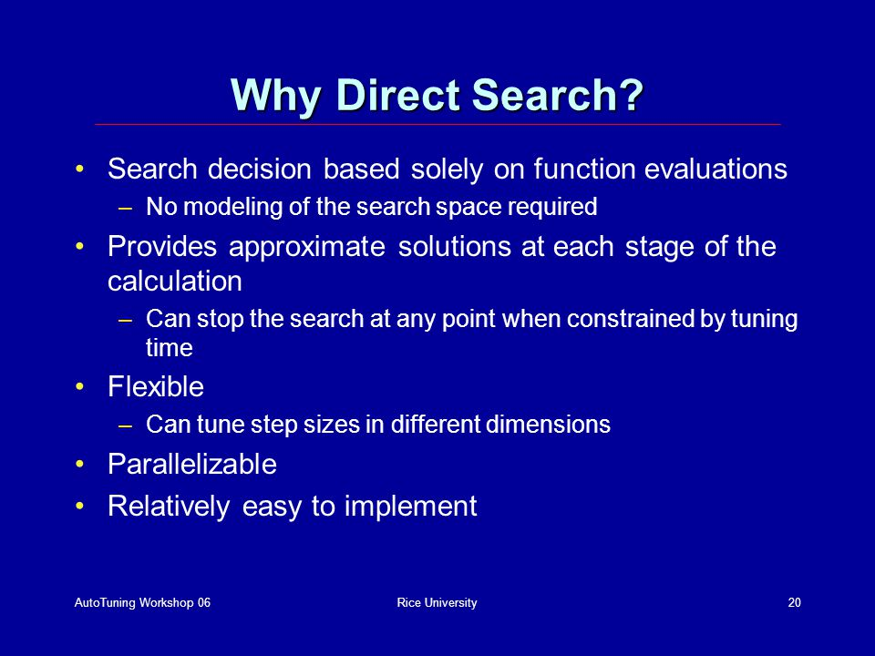 AutoTuning Workshop 06Rice University20 Why Direct Search.
