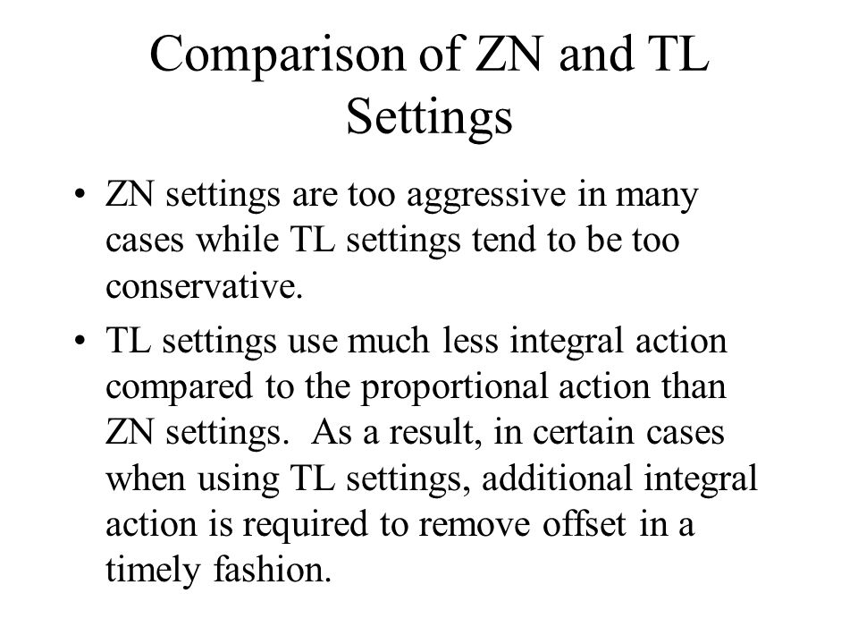Comparison of ZN and TL Settings ZN settings are too aggressive in many cases while TL settings tend to be too conservative. TL settings use much less