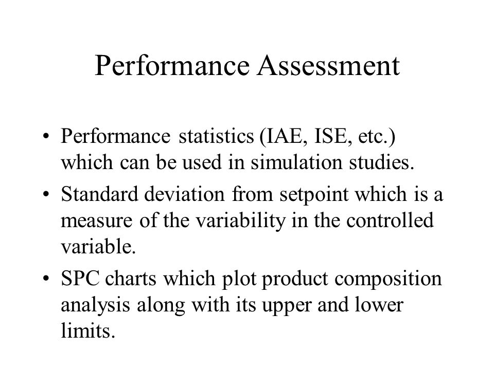 Performance Assessment Performance statistics (IAE, ISE, etc.) which can be used in simulation studies. Standard deviation from setpoint which is a me