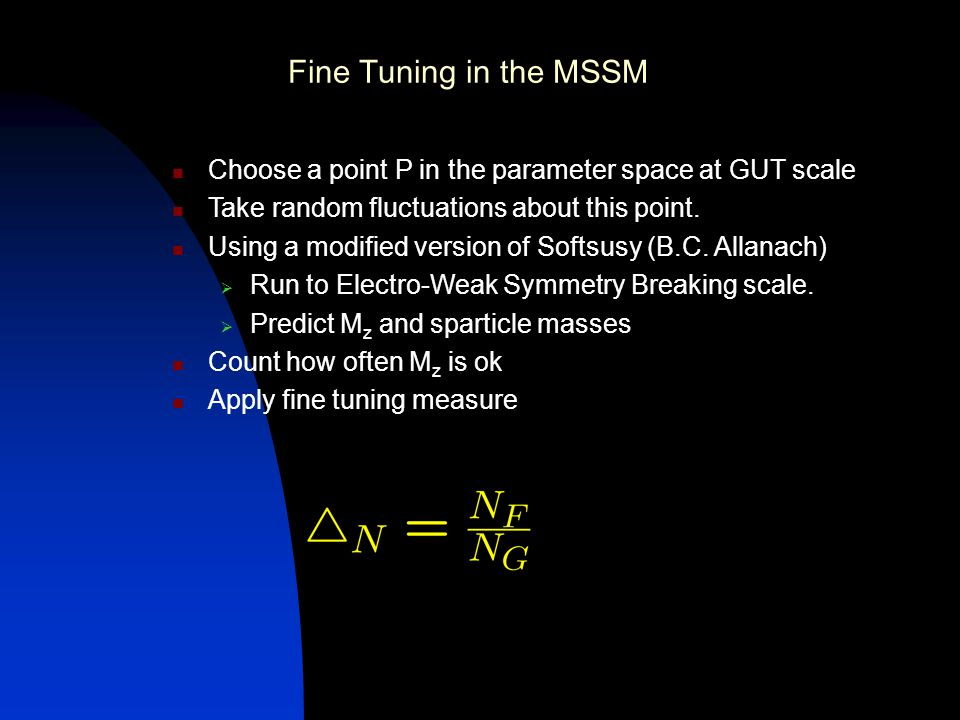 Fine Tuning in the MSSM Choose a point P in the parameter space at GUT scale Take random fluctuations about this point.