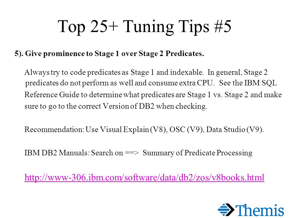 Top 25+ Tuning Tips #5 5). Give prominence to Stage 1 over Stage 2 Predicates.