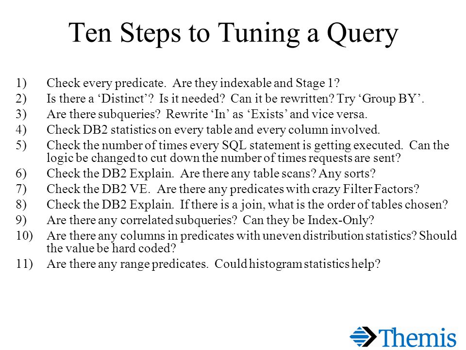 Ten Steps to Tuning a Query 1)Check every predicate.