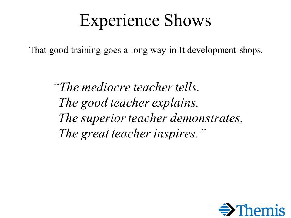 Experience Shows That good training goes a long way in It development shops.