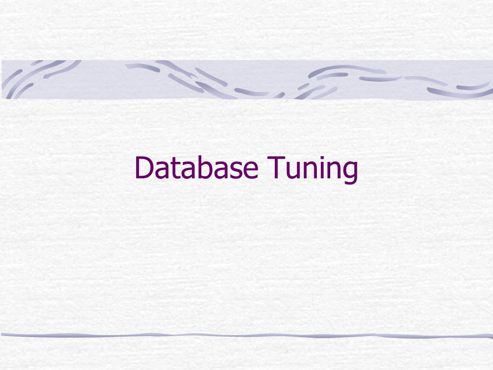 Objectives Describe the roles associated with database tuning.