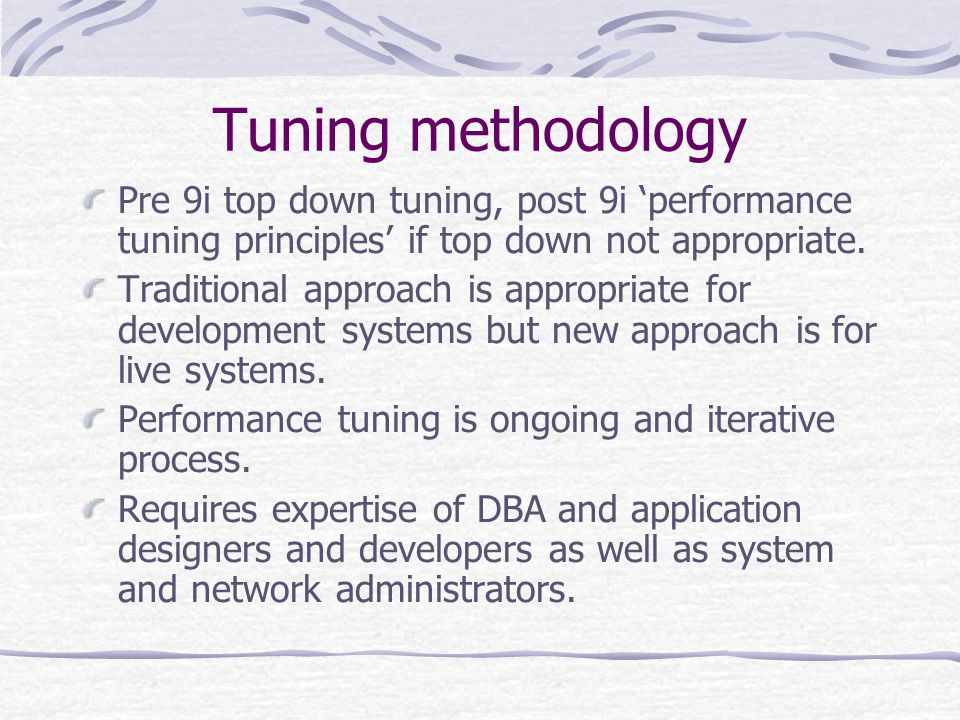 Top down methodology Tune data design Tune application design Tune memory allocation Tune I/O and physical structure Tune resource contention Tune underlying platform