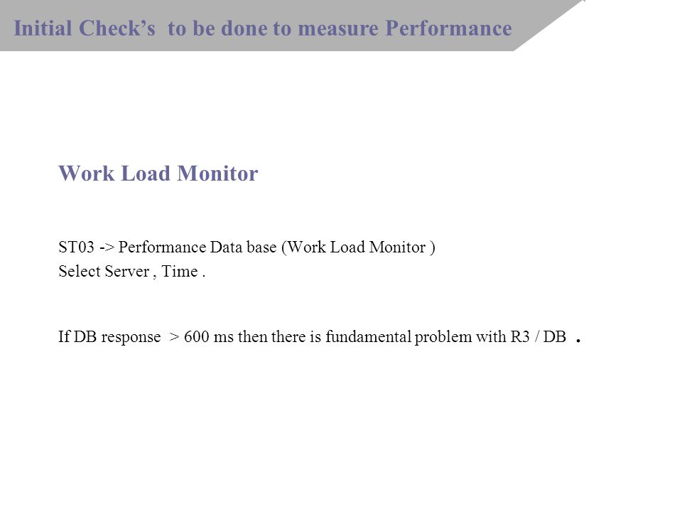 Work Load Monitor ST03 -> Performance Data base (Work Load Monitor ) Select Server, Time.